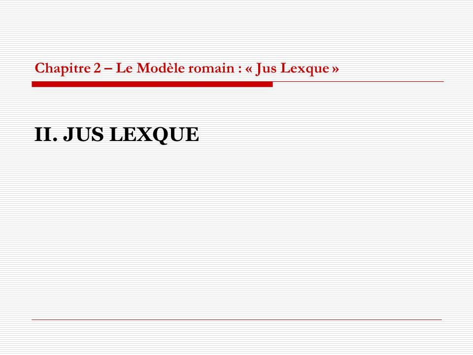 Chapitre 2 – Le Modèle romain : « Jus Lexque » II. JUS LEXQUE