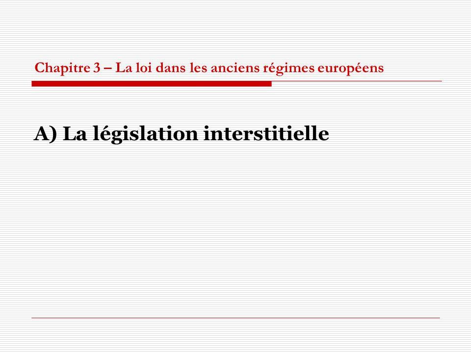 Chapitre 3 – La loi dans les anciens régimes européens A) La législation interstitielle