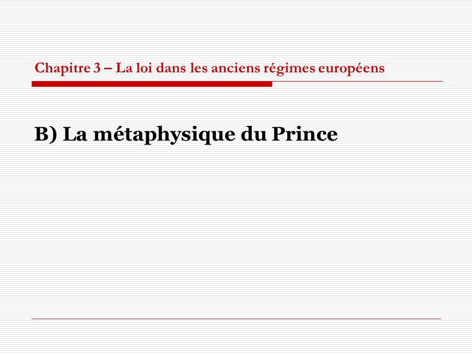 Chapitre 3 – La loi dans les anciens régimes européens B) La métaphysique du Prince