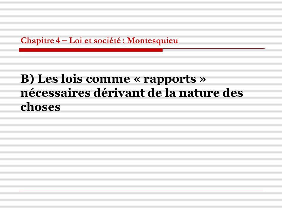 Chapitre 4 – Loi et société : Montesquieu B) Les lois comme « rapports » nécessaires dérivant de la nature des choses