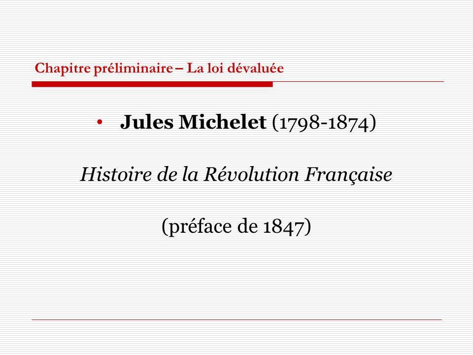 Chapitre préliminaire – La loi dévaluée Jules Michelet (1798-1874) Histoire de la Révolution Française (préface de 1847)