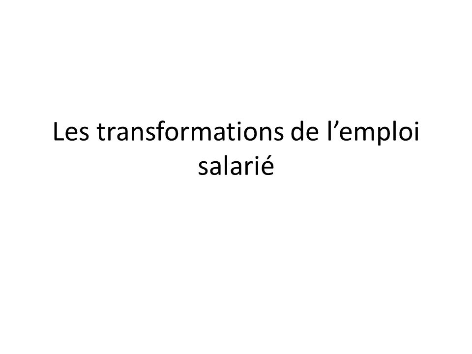 historique Le salariat est une exception, par défaut de lactivité de la terre, lartisan, le compagnon, en 1930 le travailleur est indépendant.
