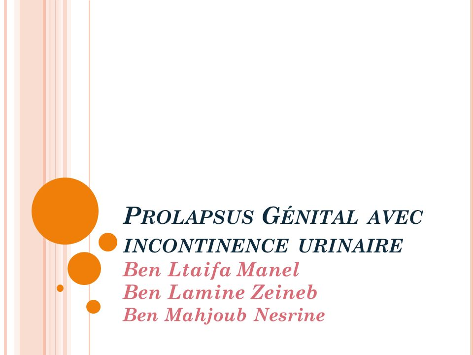 P ROLAPSUS G ÉNITAL AVEC INCONTINENCE URINAIRE Ben Ltaifa Manel Ben Lamine Zeineb Ben Mahjoub Nesrine