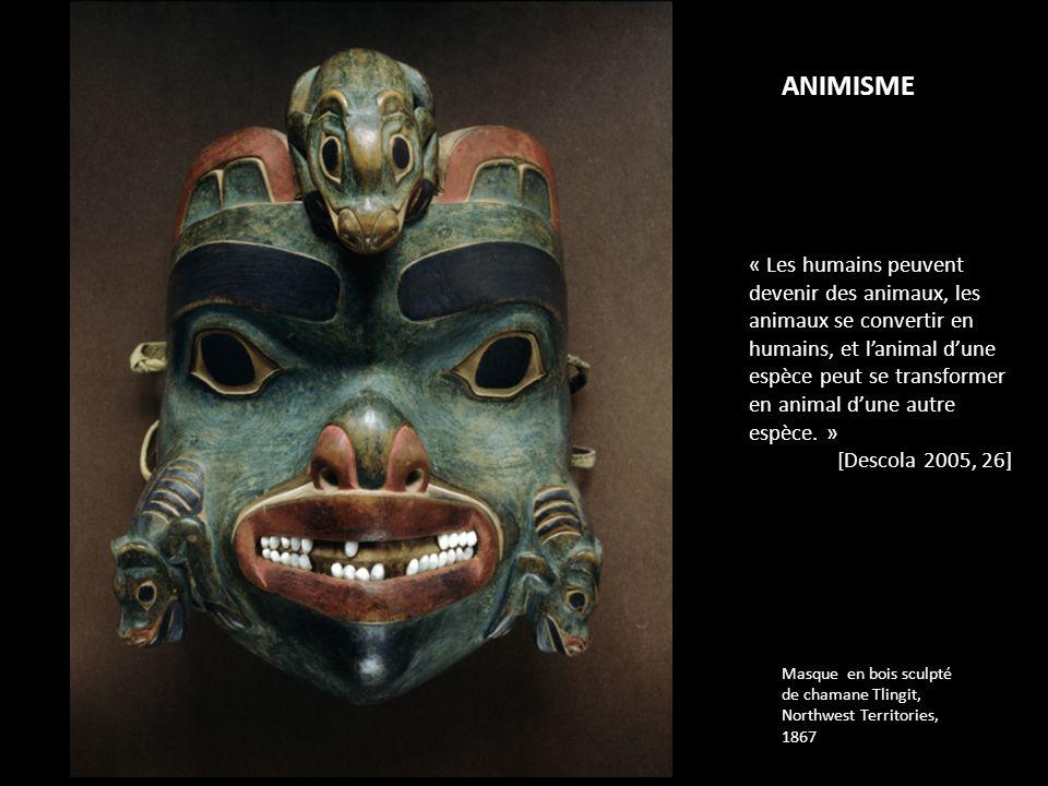 Masque en bois sculpté de chamane Tlingit, Northwest Territories, 1867 ANIMISME « Les humains peuvent devenir des animaux, les animaux se convertir en