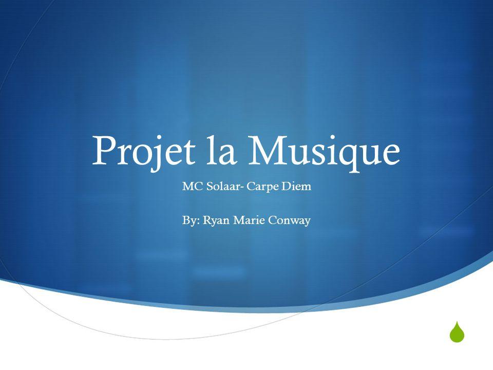 Projet la Musique MC Solaar- Carpe Diem By: Ryan Marie Conway