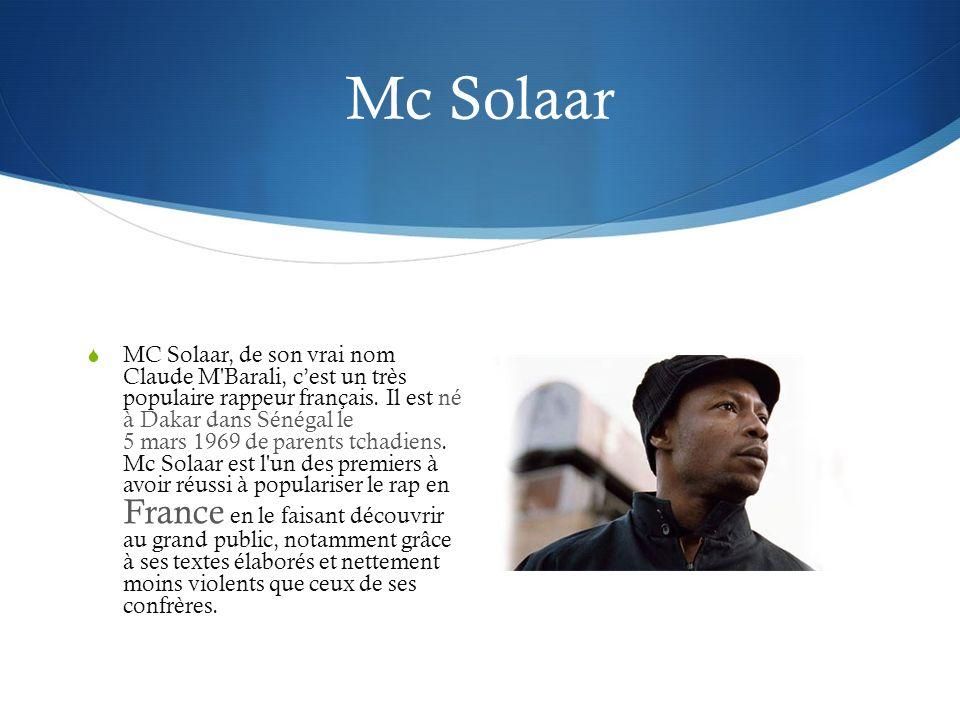 Mc Solaar MC Solaar, de son vrai nom Claude M Barali, cest un très populaire rappeur français.
