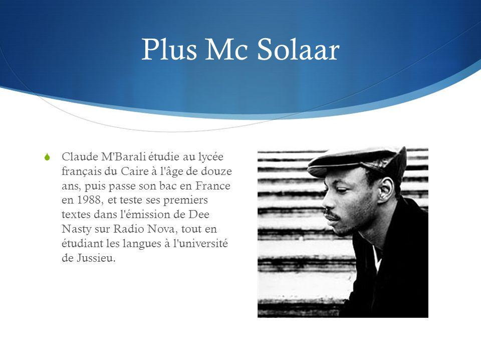 Plus Mc Solaar Claude M Barali étudie au lycée français du Caire à l âge de douze ans, puis passe son bac en France en 1988, et teste ses premiers textes dans l émission de Dee Nasty sur Radio Nova, tout en étudiant les langues à l université de Jussieu.