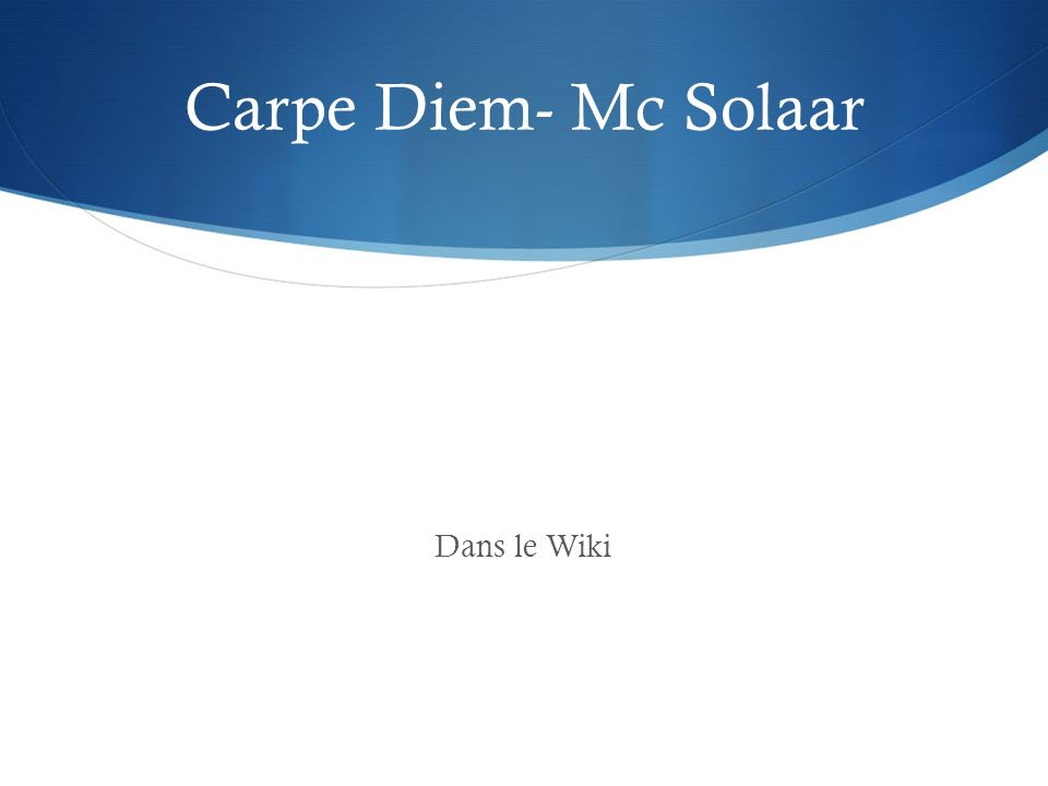 Carpe Diem- Mc Solaar Dans le Wiki