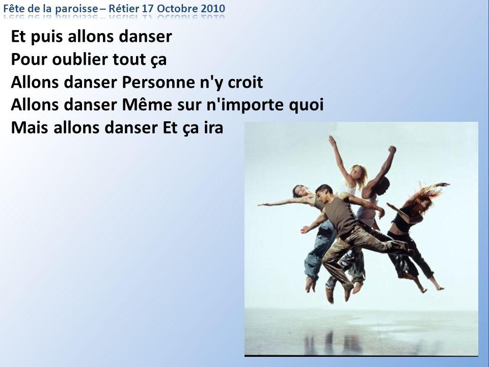 Et puis allons danser Pour oublier tout ça Allons danser Personne n'y croit Allons danser Même sur n'importe quoi Mais allons danser Et ça ira
