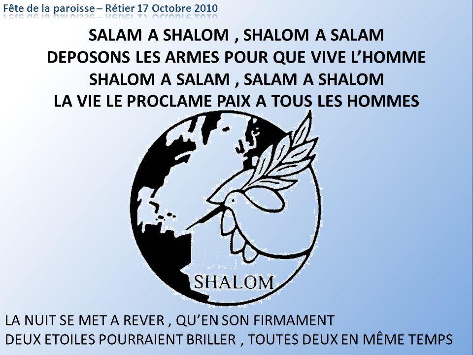 SALAM A SHALOM, SHALOM A SALAM DEPOSONS LES ARMES POUR QUE VIVE LHOMME SHALOM A SALAM, SALAM A SHALOM LA VIE LE PROCLAME PAIX A TOUS LES HOMMES LA NUI