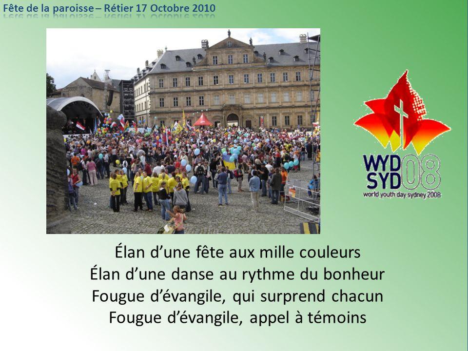 Élan dune fête aux mille couleurs Élan dune danse au rythme du bonheur Fougue dévangile, qui surprend chacun Fougue dévangile, appel à témoins