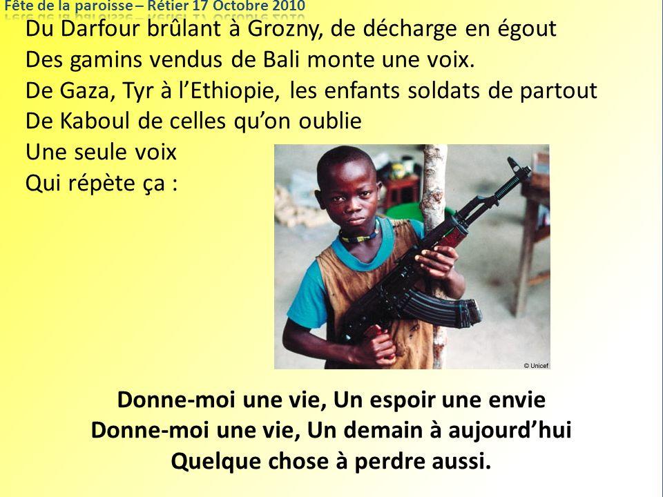 Du Darfour brûlant à Grozny, de décharge en égout Des gamins vendus de Bali monte une voix. De Gaza, Tyr à lEthiopie, les enfants soldats de partout D