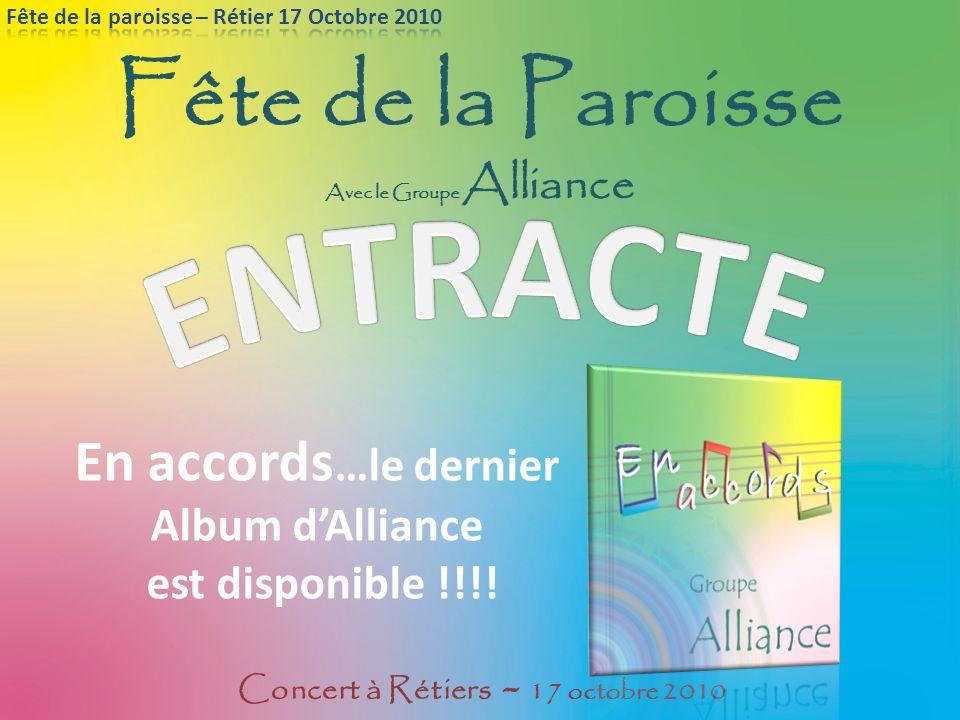 Fête de la Paroisse Avec le Groupe Alliance Concert à Rétiers - 17 octobre 2010 En accords …le dernier Album dAlliance est disponible !!!!