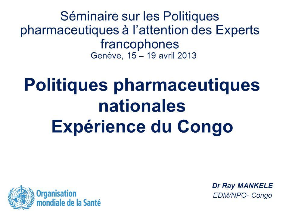Politiques pharmaceutiques nationales Expérience du Congo Séminaire sur les Politiques pharmaceutiques à lattention des Experts francophones Genève, 1