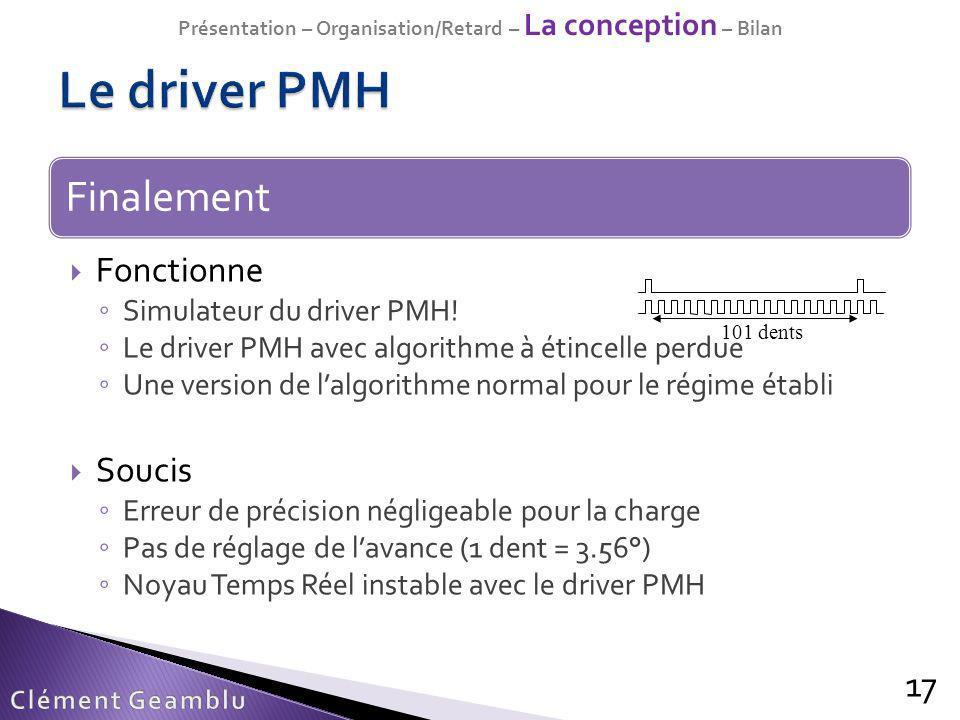 17 Fonctionne Simulateur du driver PMH! Le driver PMH avec algorithme à étincelle perdue Une version de lalgorithme normal pour le régime établi Souci
