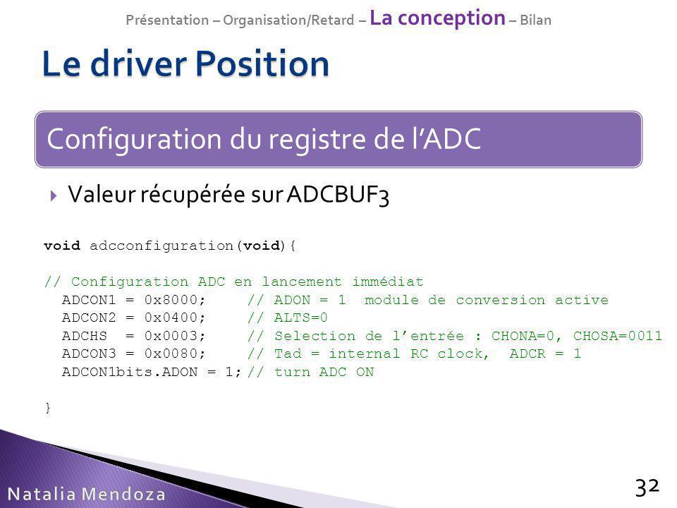 Valeur récupérée sur ADCBUF3 32 Configuration du registre de lADC void adcconfiguration(void){ // Configuration ADC en lancement immédiat ADCON1 = 0x8
