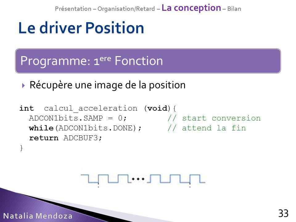 Récupère une image de la position 33 Programme: 1 ere Fonction int calcul_acceleration (void){ ADCON1bits.SAMP = 0;// start conversion while(ADCON1bit