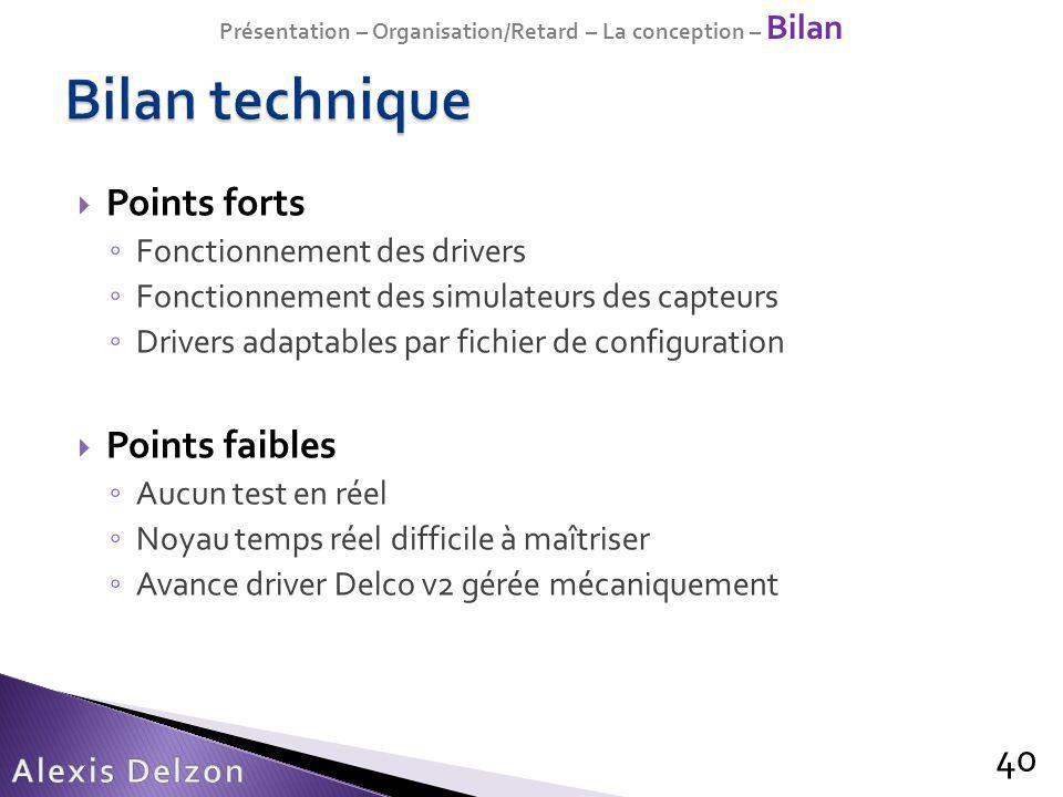 Points forts Fonctionnement des drivers Fonctionnement des simulateurs des capteurs Drivers adaptables par fichier de configuration Points faibles Auc