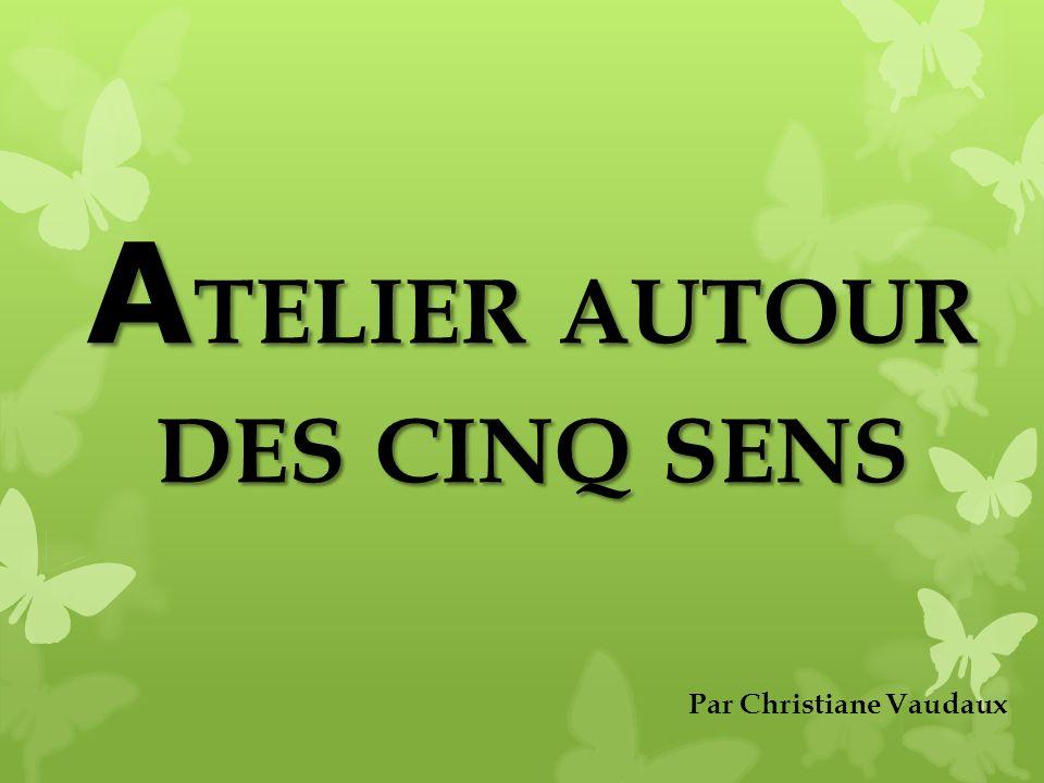 A TELIER AUTOUR DES CINQ SENS Par Christiane Vaudaux