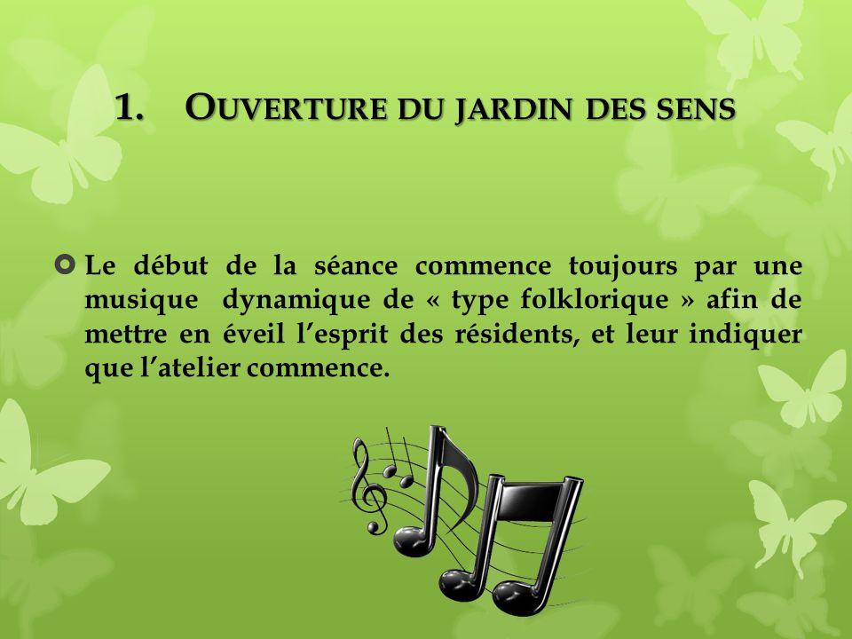 1.O UVERTURE DU JARDIN DES SENS Le début de la séance commence toujours par une musique dynamique de « type folklorique » afin de mettre en éveil lesp