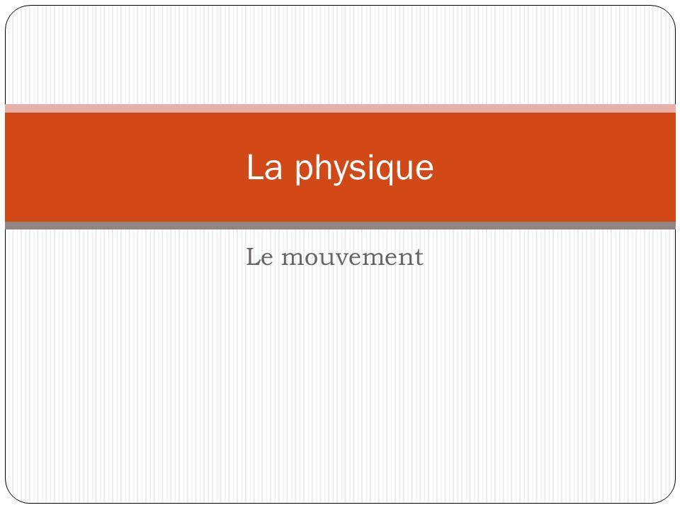 Le mouvement La physique
