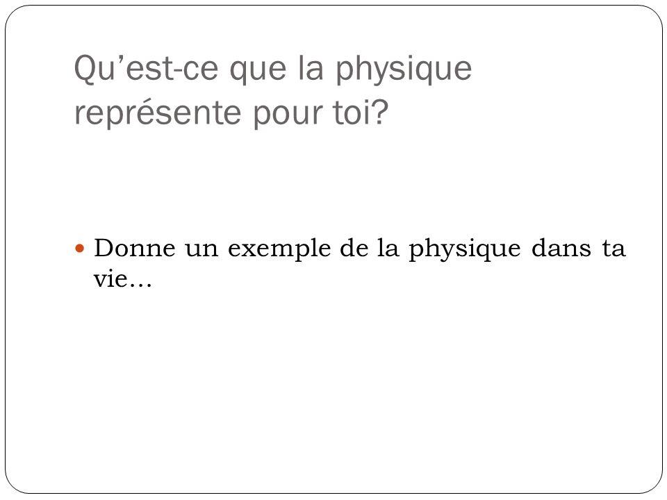 Quest-ce que la physique représente pour toi? Donne un exemple de la physique dans ta vie...