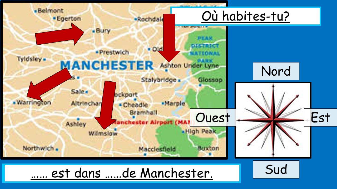 Où habites-tu? Nord Sud EstOuest Bury est dans le nord de Manchester. …… est dans ……de Manchester.
