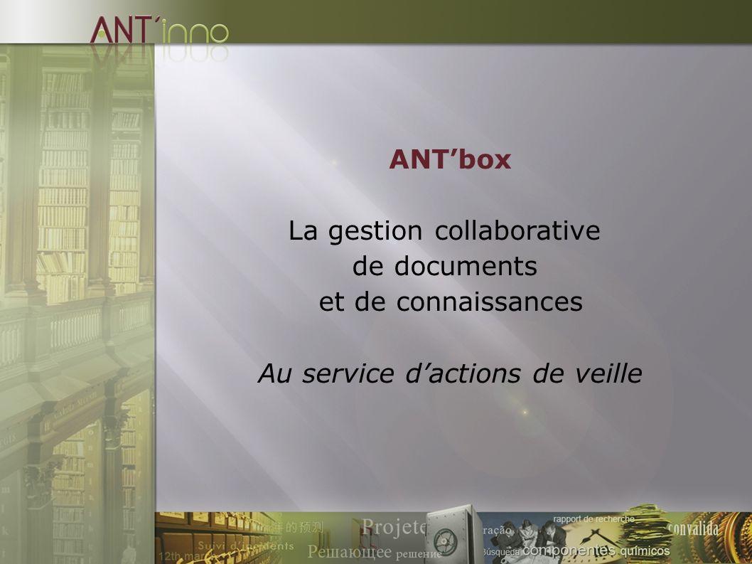 ANTbox La gestion collaborative de documents et de connaissances Au service dactions de veille