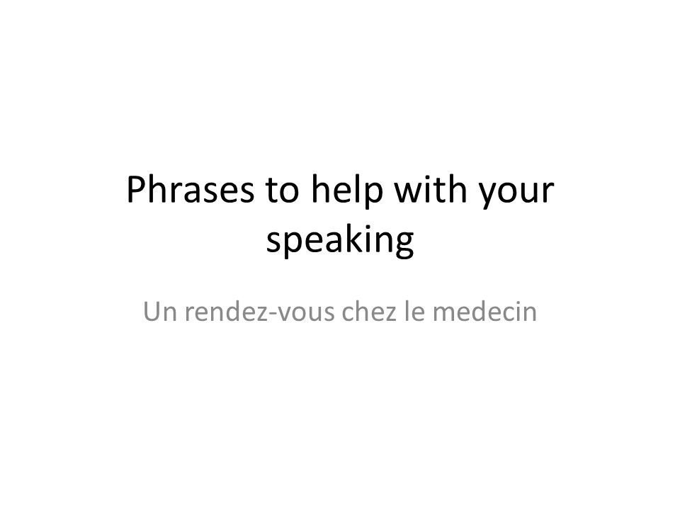 Phrases to help with your speaking Un rendez-vous chez le medecin