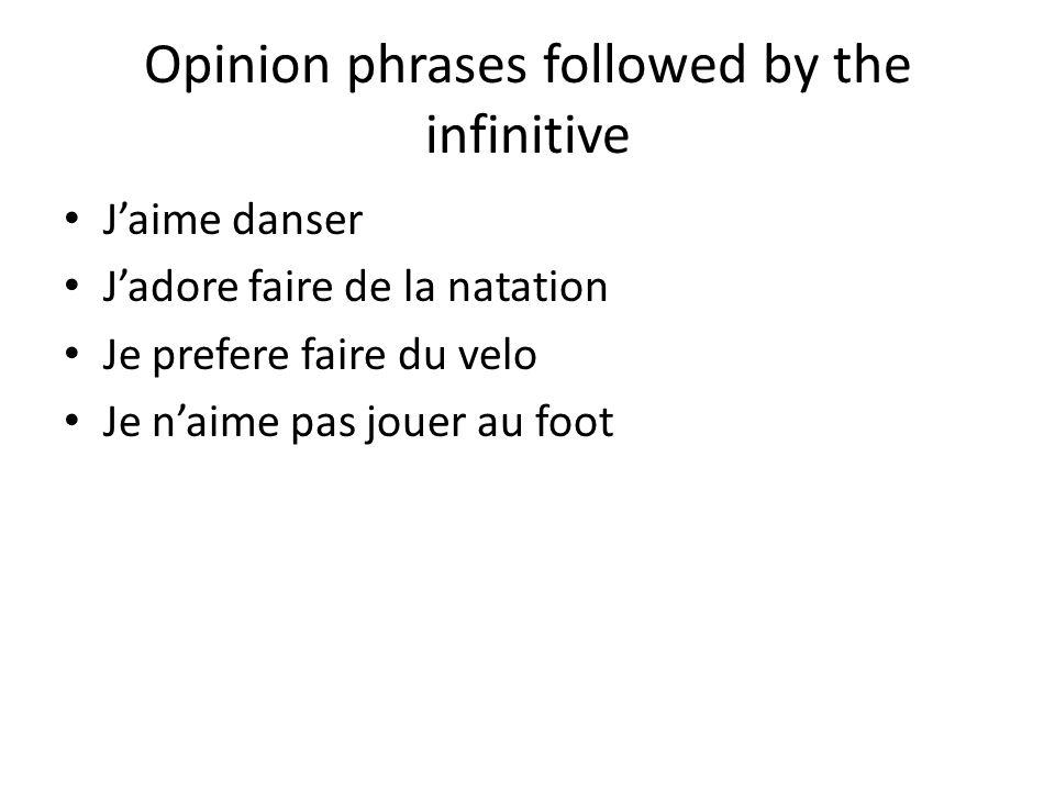 Opinion phrases followed by the infinitive Jaime danser Jadore faire de la natation Je prefere faire du velo Je naime pas jouer au foot