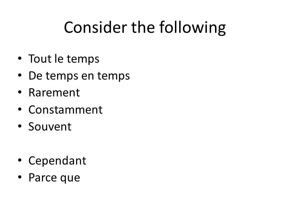 Consider the following Tout le temps De temps en temps Rarement Constamment Souvent Cependant Parce que