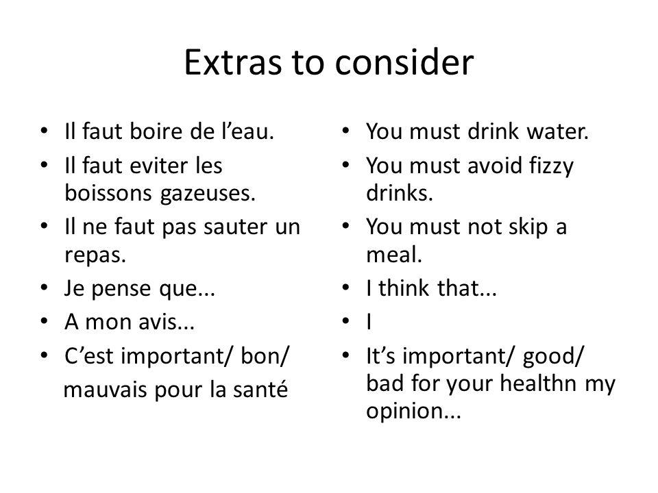 Extras to consider Il faut boire de leau.Il faut eviter les boissons gazeuses.