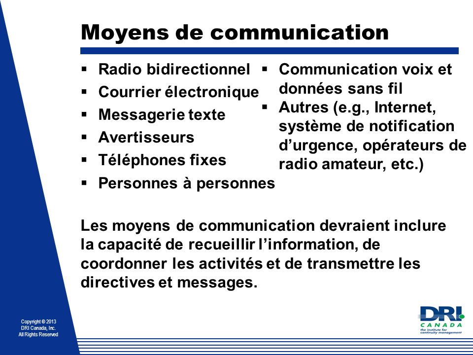 Copyright © 2013 DRI Canada, Inc. All Rights Reserved Moyens de communication Radio bidirectionnel Courrier électronique Messagerie texte Avertisseurs