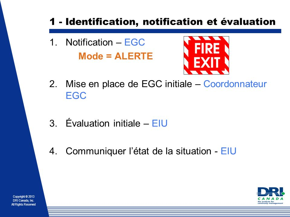 Copyright © 2013 DRI Canada, Inc. All Rights Reserved 1 - Identification, notification et évaluation 1.Notification – EGC Mode = ALERTE 2.Mise en plac