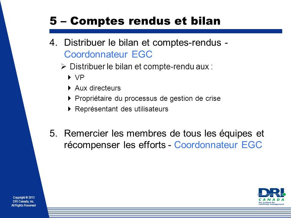Copyright © 2013 DRI Canada, Inc. All Rights Reserved 5 – Comptes rendus et bilan 4.Distribuer le bilan et comptes-rendus - Coordonnateur EGC Distribu