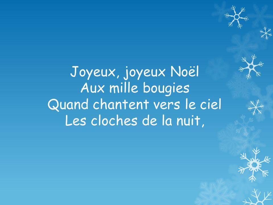 Joyeux, joyeux Noël Aux mille bougies Quand chantent vers le ciel Les cloches de la nuit,