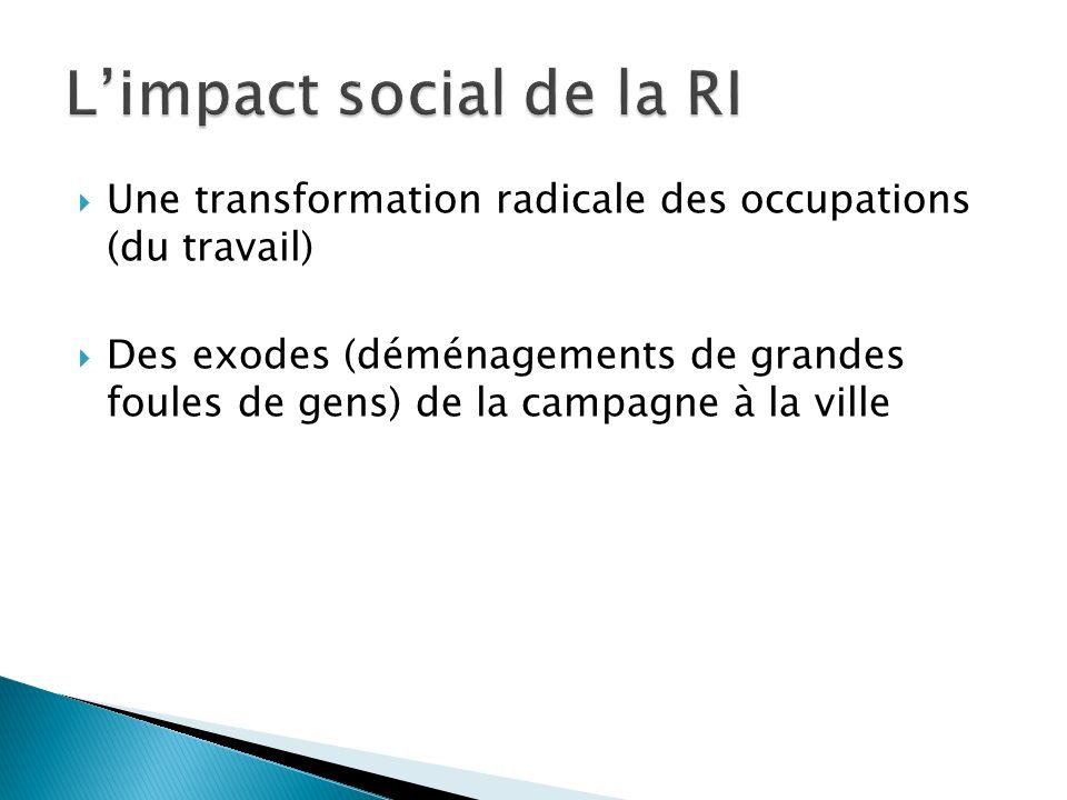 Une transformation radicale des occupations (du travail) Des exodes (déménagements de grandes foules de gens) de la campagne à la ville