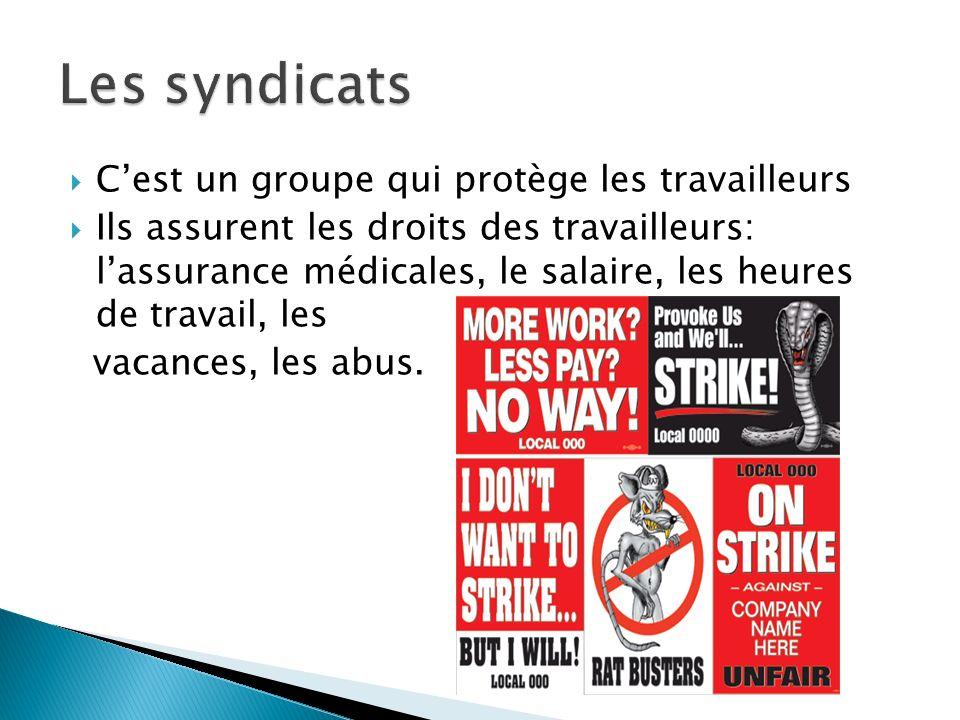 Cest un groupe qui protège les travailleurs Ils assurent les droits des travailleurs: lassurance médicales, le salaire, les heures de travail, les vac
