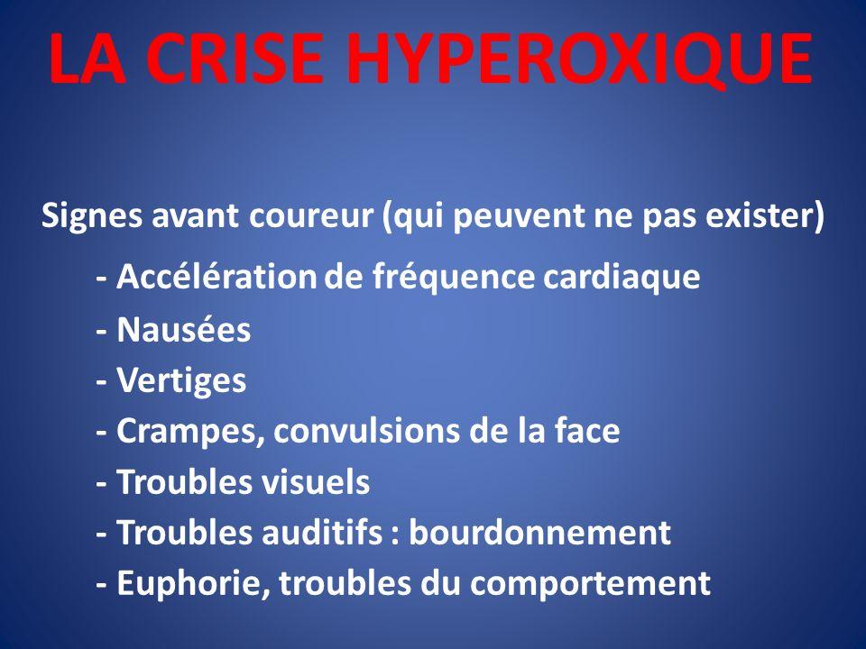 LA CRISE HYPEROXIQUE Signes avant coureur (qui peuvent ne pas exister) - Accélération de fréquence cardiaque - Nausées - Vertiges - Crampes, convulsio