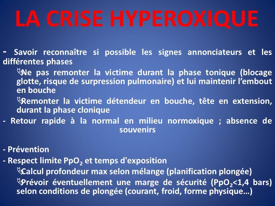 LA CRISE HYPEROXIQUE - Savoir reconnaître si possible les signes annonciateurs et les différentes phases Ne pas remonter la victime durant la phase to