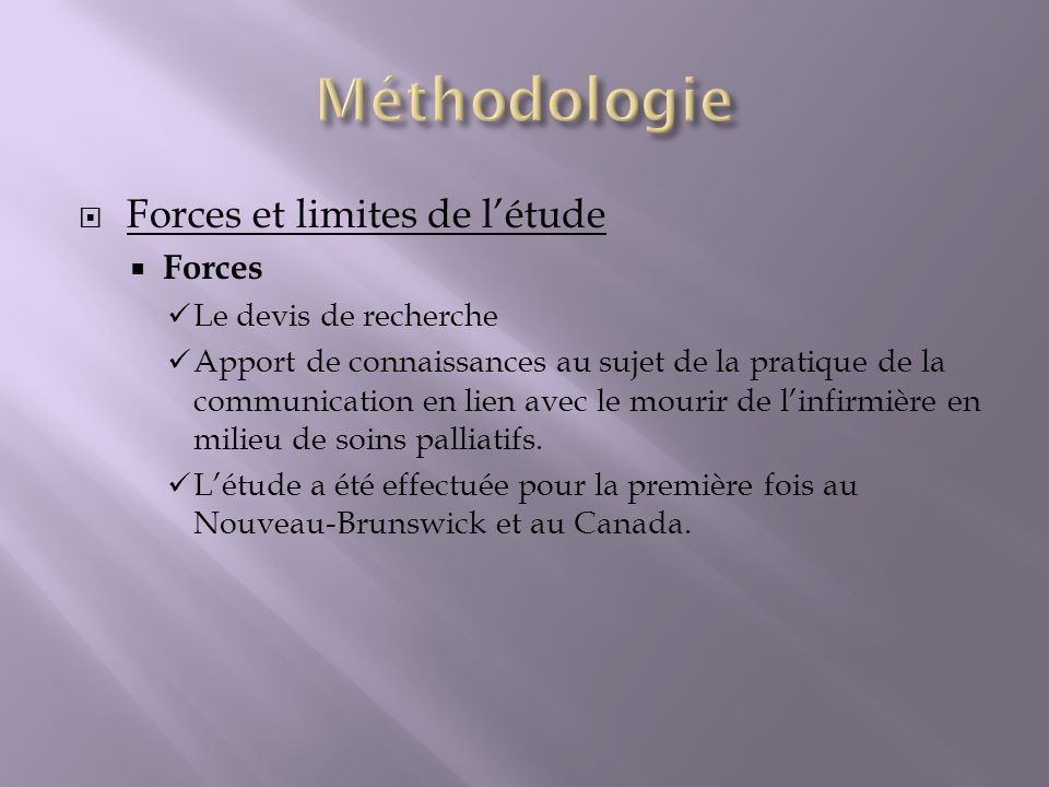 Forces et limites de létude Forces Le devis de recherche Apport de connaissances au sujet de la pratique de la communication en lien avec le mourir de