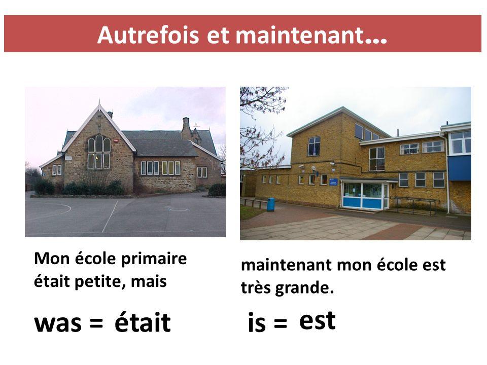 Autrefois et maintenant … Mon école primaire était petite, mais maintenant mon école est très grande.