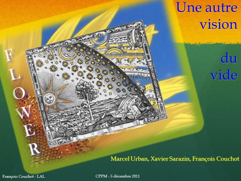 Une autre vision du vide Marcel Urban, Xavier Sarazin, François Couchot CPPM - 5 décembre 2011 François Couchot - LAL