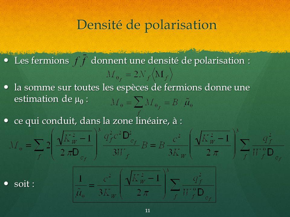Les fermions donnent une densité de polarisation : Les fermions donnent une densité de polarisation : la somme sur toutes les espèces de fermions donn