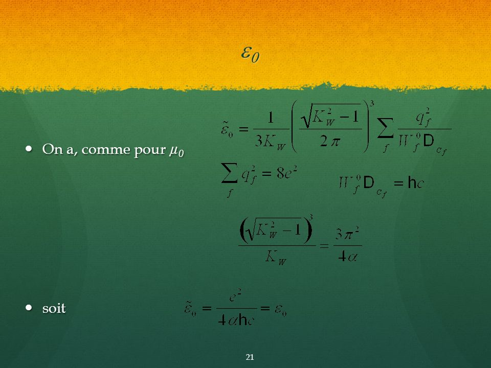 On a, comme pour µ 0 On a, comme pour µ 0 soit soit 21