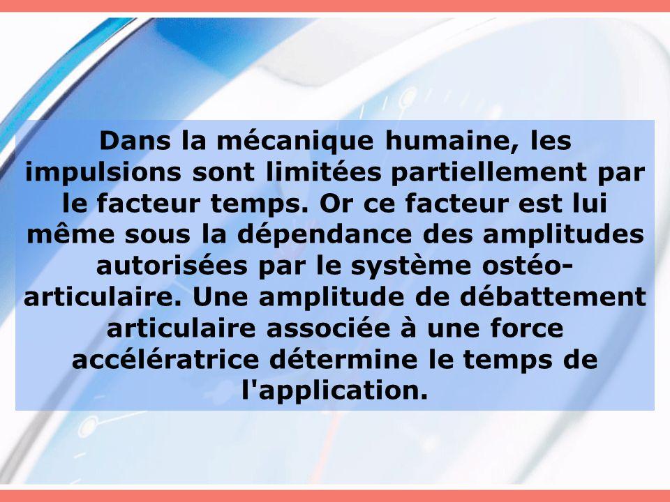 Dans la mécanique humaine, les impulsions sont limitées partiellement par le facteur temps. Or ce facteur est lui même sous la dépendance des amplitud