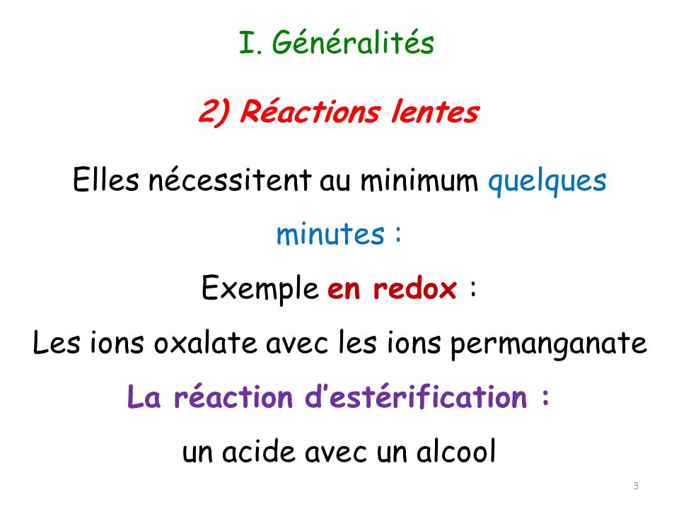 Elles nécessitent au minimum quelques minutes : Exemple en redox : Les ions oxalate avec les ions permanganate La réaction destérification : un acide