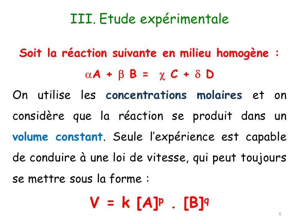 Soit la réaction suivante en milieu homogène : A + B = C + D On utilise les concentrations molaires et on considère que la réaction se produit dans un