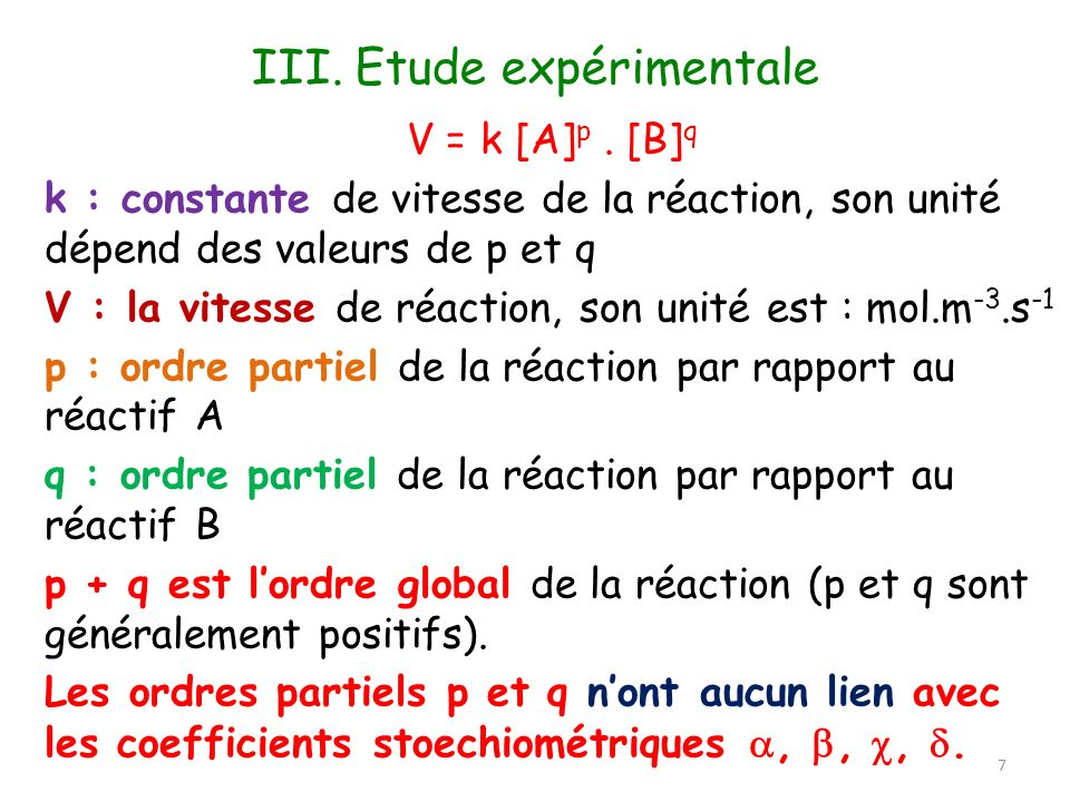 V = k [A] p. [B] q k : constante de vitesse de la réaction, son unité dépend des valeurs de p et q V : la vitesse de réaction, son unité est : mol.m -
