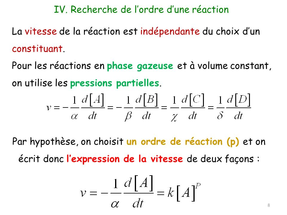 La vitesse de la réaction est indépendante du choix dun constituant. Pour les réactions en phase gazeuse et à volume constant, on utilise les pression